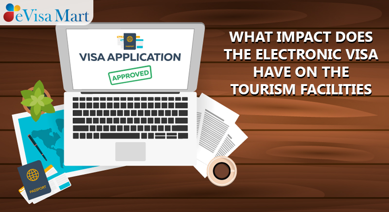 Impact Does The Electronic Visa Have On The Tourism Facilities